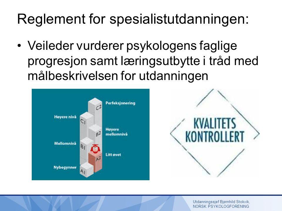 Reglement for spesialistutdanningen: Veileder vurderer psykologens faglige progresjon samt læringsutbytte i tråd med målbeskrivelsen for utdanningen Utdanningssjef Bjørnhild Stokvik, NORSK PSYKOLOGFORENING