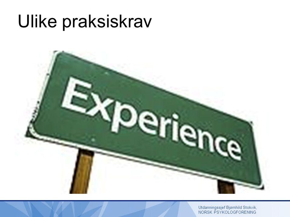 Ulike praksiskrav Utdanningssjef Bjørnhild Stokvik, NORSK PSYKOLOGFORENING