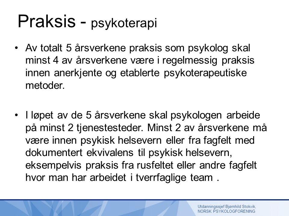 Praksis - psykoterapi Av totalt 5 årsverkene praksis som psykolog skal minst 4 av årsverkene være i regelmessig praksis innen anerkjente og etablerte psykoterapeutiske metoder.