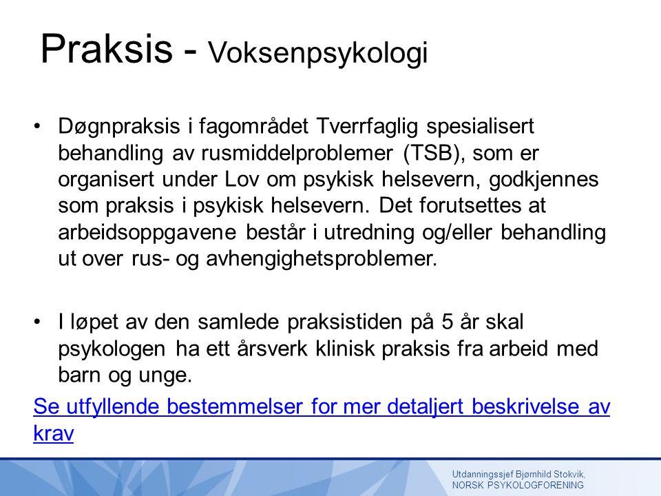 Praksis - Voksenpsykologi Døgnpraksis i fagområdet Tverrfaglig spesialisert behandling av rusmiddelproblemer (TSB), som er organisert under Lov om psykisk helsevern, godkjennes som praksis i psykisk helsevern.