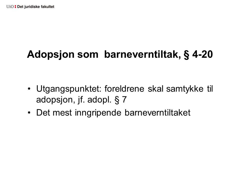 Adopsjon som barneverntiltak, § 4-20 Utgangspunktet: foreldrene skal samtykke til adopsjon, jf.