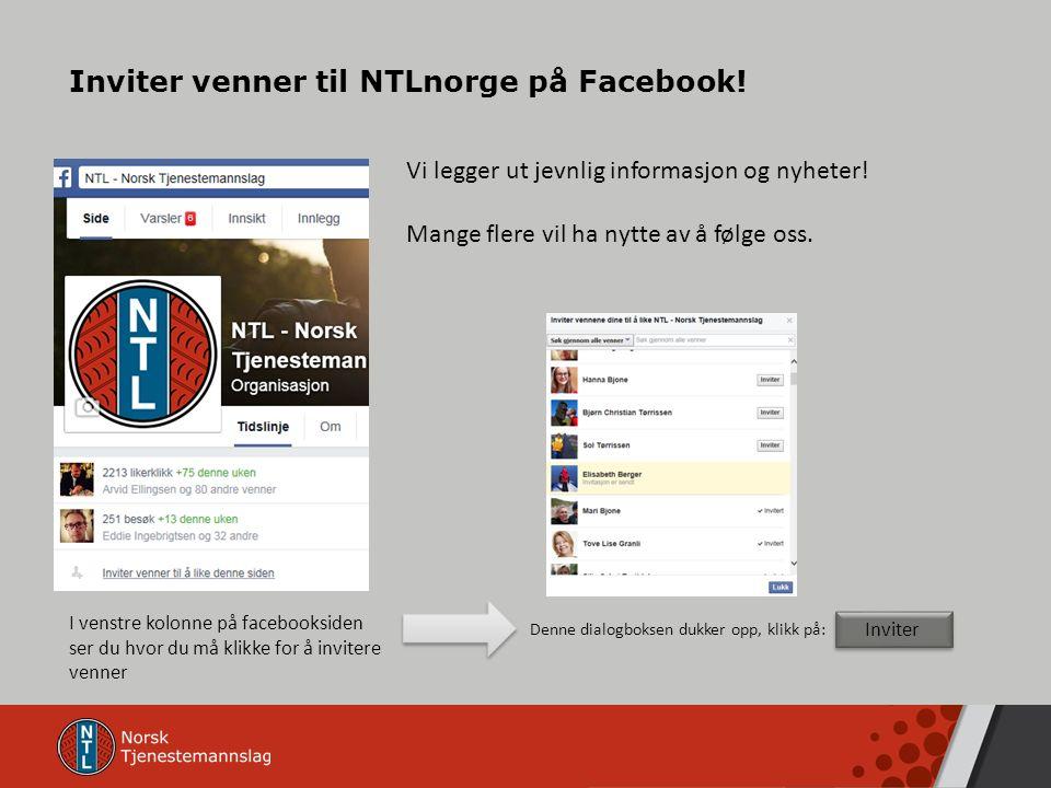 Inviter venner til NTLnorge på Facebook. Vi legger ut jevnlig informasjon og nyheter.