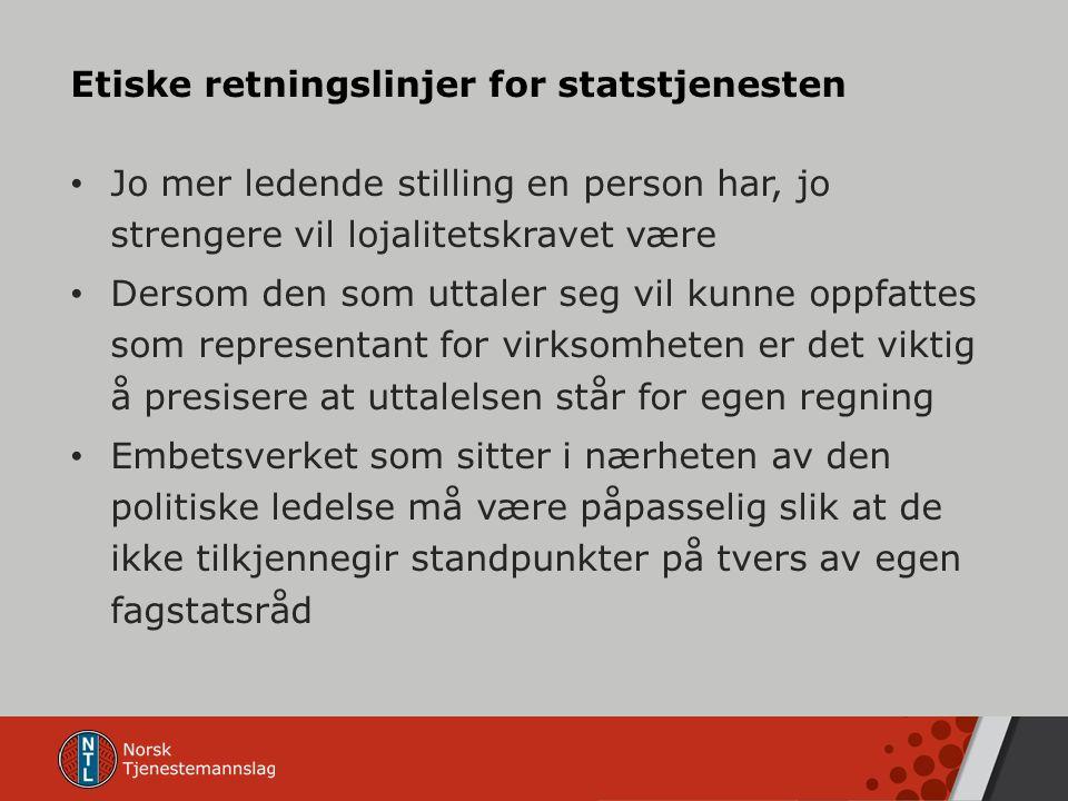 Etiske retningslinjer for statstjenesten Jo mer ledende stilling en person har, jo strengere vil lojalitetskravet være Dersom den som uttaler seg vil