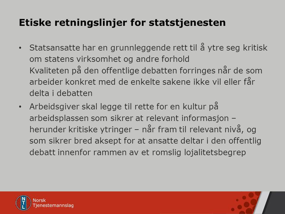 Etiske retningslinjer for statstjenesten Statsansatte har en grunnleggende rett til å ytre seg kritisk om statens virksomhet og andre forhold Kvalitet