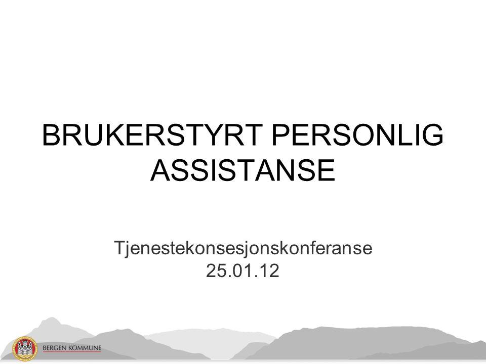 BRUKERSTYRT PERSONLIG ASSISTANSE Tjenestekonsesjonskonferanse 25.01.12