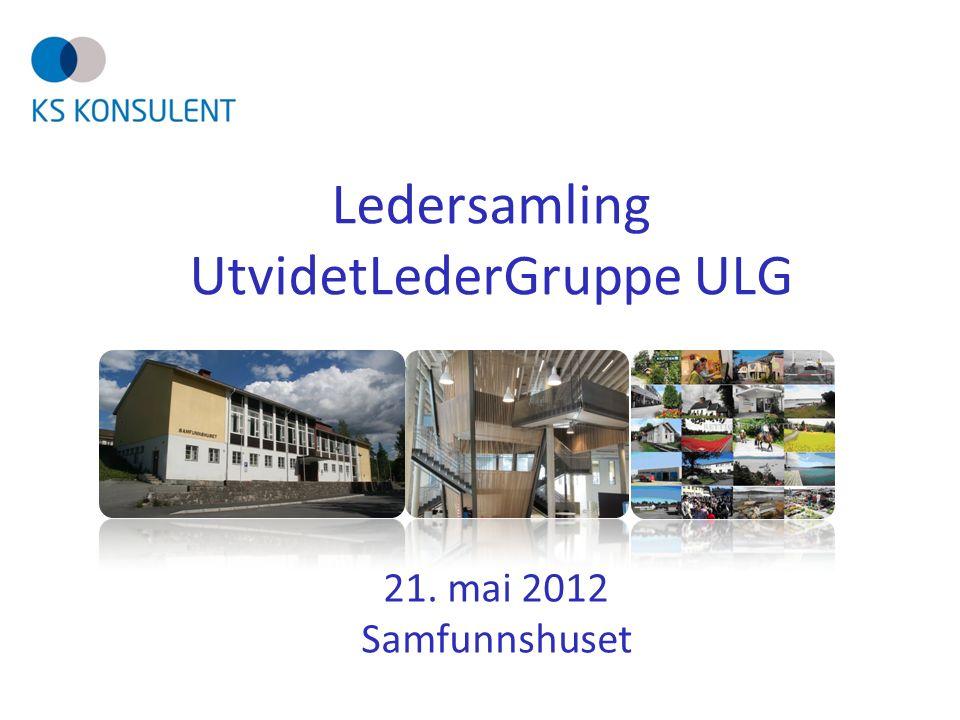 Ledersamling UtvidetLederGruppe ULG 21. mai 2012 Samfunnshuset