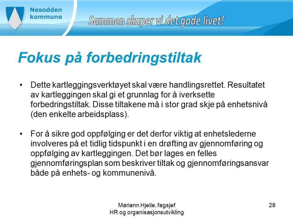 Mariann Hjelle, fagsjef HR og organisasjonsutvikling Fokus på forbedringstiltak Dette kartleggingsverktøyet skal være handlingsrettet.