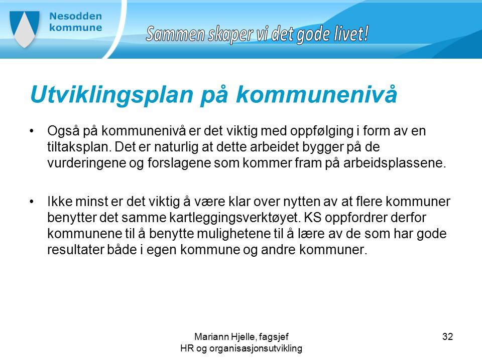 Mariann Hjelle, fagsjef HR og organisasjonsutvikling Utviklingsplan på kommunenivå Også på kommunenivå er det viktig med oppfølging i form av en tiltaksplan.