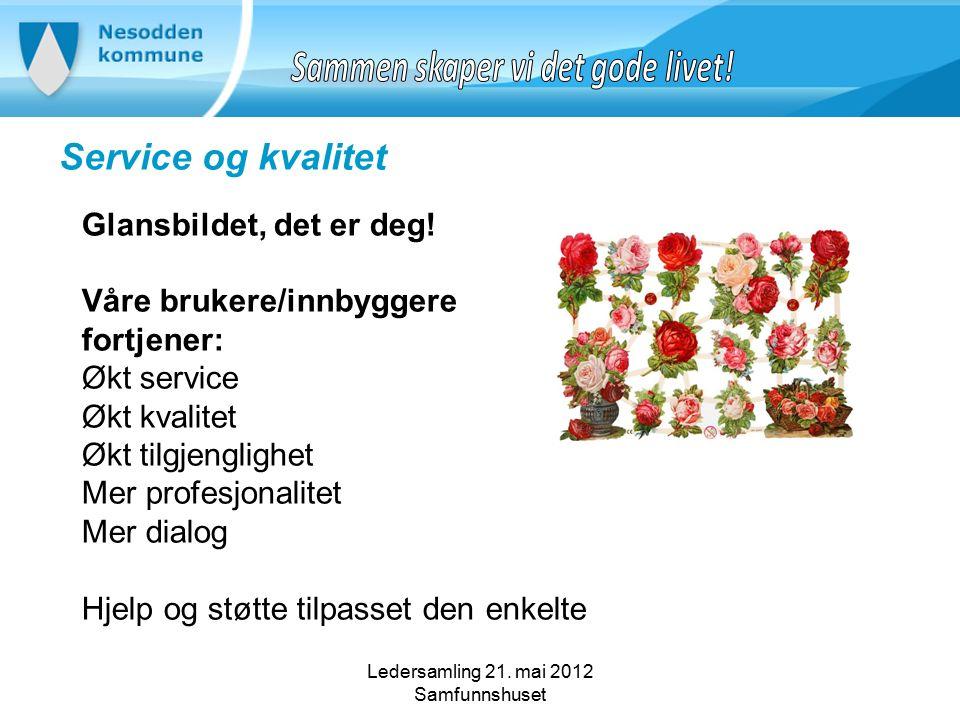 Ledersamling 21. mai 2012 Samfunnshuset Service og kvalitet Glansbildet, det er deg.