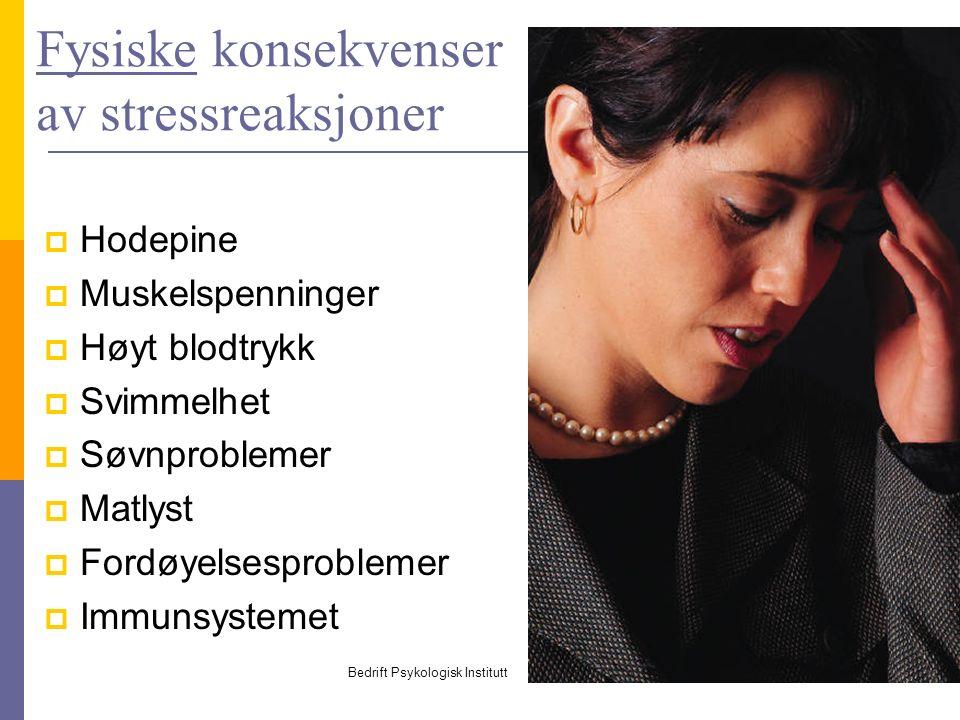 Bedrift Psykologisk Institutt 3 Fysiske konsekvenser av stressreaksjoner  Hodepine  Muskelspenninger  Høyt blodtrykk  Svimmelhet  Søvnproblemer  Matlyst  Fordøyelsesproblemer  Immunsystemet