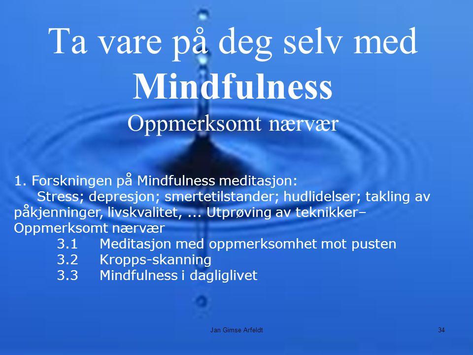 Ta vare på deg selv med Mindfulness Oppmerksomt nærvær 1.Forskningen på Mindfulness meditasjon: Stress; depresjon; smertetilstander; hudlidelser; takling av påkjenninger, livskvalitet,...