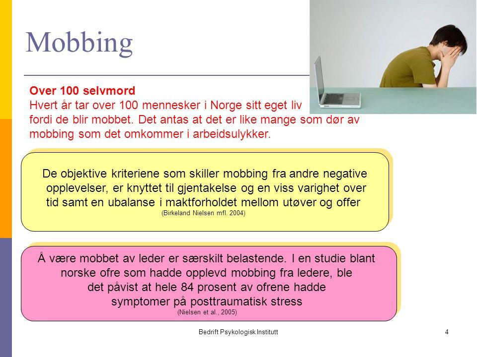 Bedrift Psykologisk Institutt4 Mobbing De objektive kriteriene som skiller mobbing fra andre negative opplevelser, er knyttet til gjentakelse og en viss varighet over tid samt en ubalanse i maktforholdet mellom utøver og offer (Birkeland Nielsen mfl.