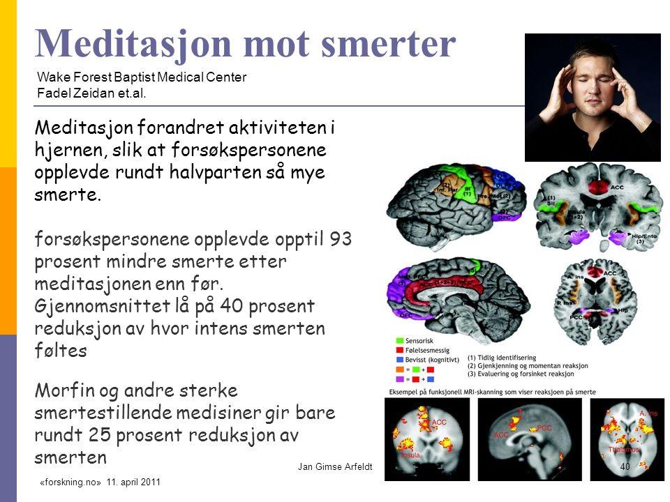 Meditasjon mot smerter Meditasjon forandret aktiviteten i hjernen, slik at forsøkspersonene opplevde rundt halvparten så mye smerte.