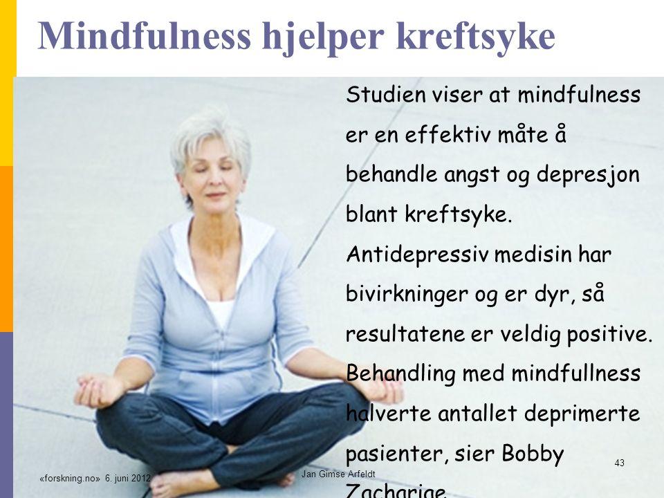 Mindfulness hjelper kreftsyke Studien viser at mindfulness er en effektiv måte å behandle angst og depresjon blant kreftsyke.