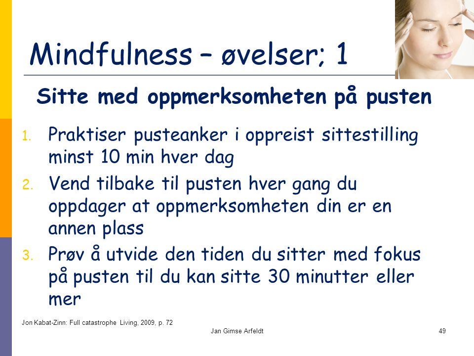 Mindfulness – øvelser; 1 1. Praktiser pusteanker i oppreist sittestilling minst 10 min hver dag 2.