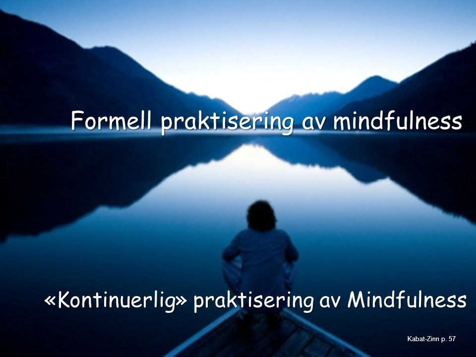 Formell praktisering av mindfulness «Kontinuerlig» praktisering av Mindfulness Kabat-Zinn p.