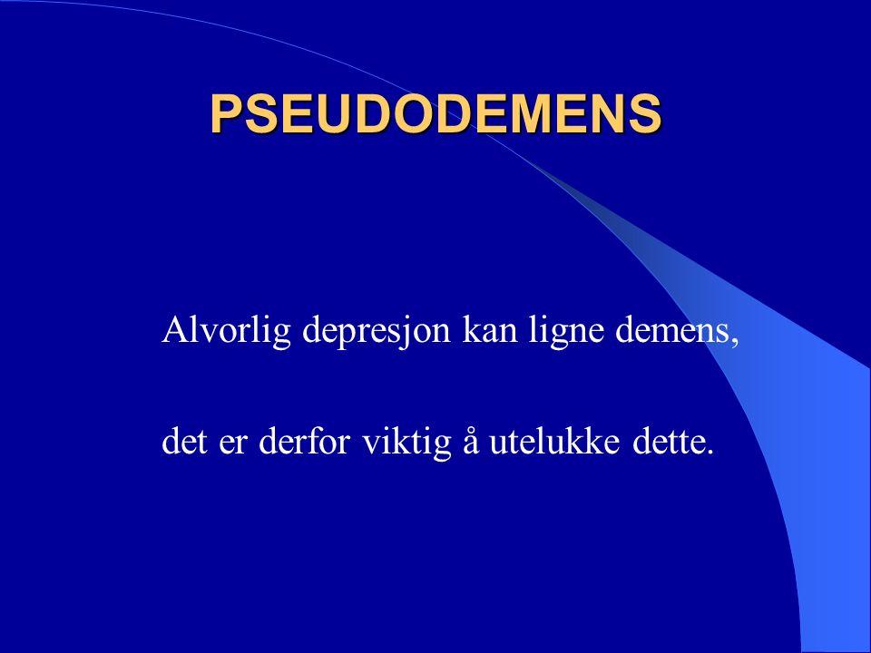 PSEUDODEMENS Alvorlig depresjon kan ligne demens, det er derfor viktig å utelukke dette.