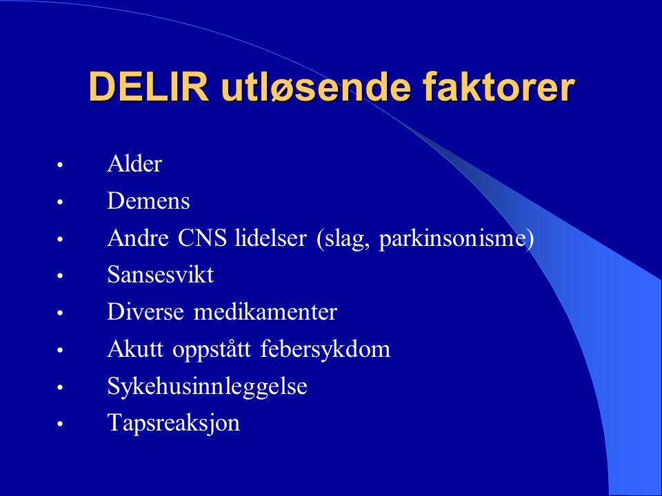 DELIR utløsende faktorer Alder Demens Andre CNS lidelser (slag, parkinsonisme) Sansesvikt Diverse medikamenter Akutt oppstått febersykdom Sykehusinnleggelse Tapsreaksjon