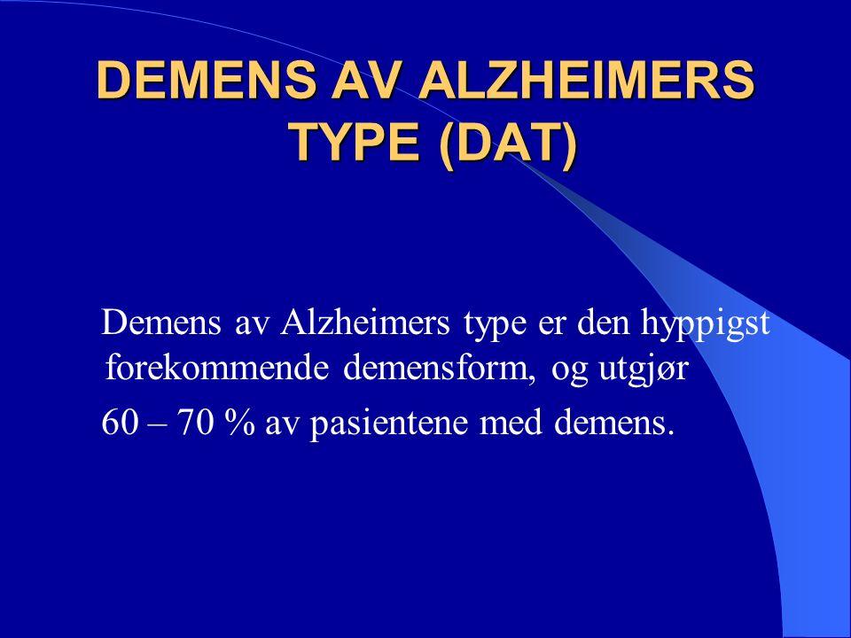 DEMENS AV ALZHEIMERS TYPE (DAT) Demens av Alzheimers type er den hyppigst forekommende demensform, og utgjør 60 – 70 % av pasientene med demens.
