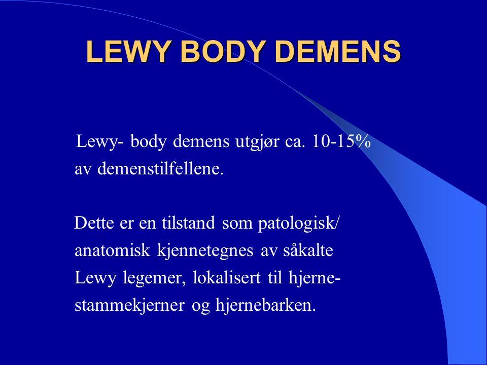 LEWY BODY DEMENS Lewy- body demens utgjør ca. 10-15% av demenstilfellene.