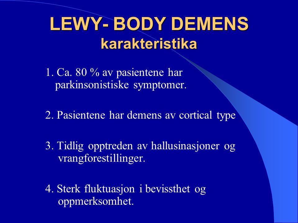 LEWY- BODY DEMENS karakteristika 1. Ca. 80 % av pasientene har parkinsonistiske symptomer.