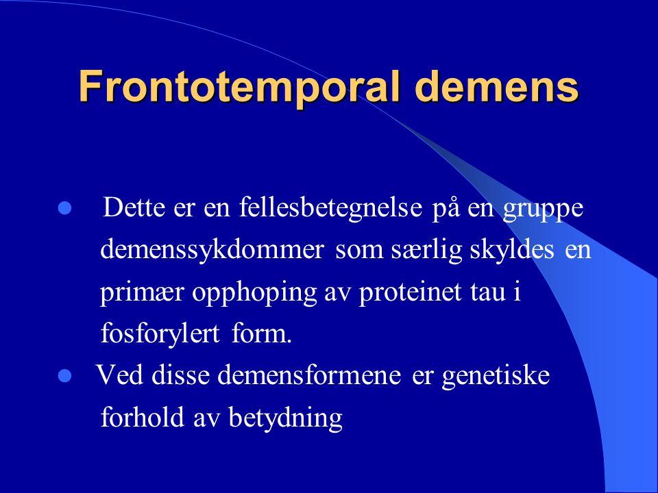 Frontotemporal demens Dette er en fellesbetegnelse på en gruppe demenssykdommer som særlig skyldes en primær opphoping av proteinet tau i fosforylert form.
