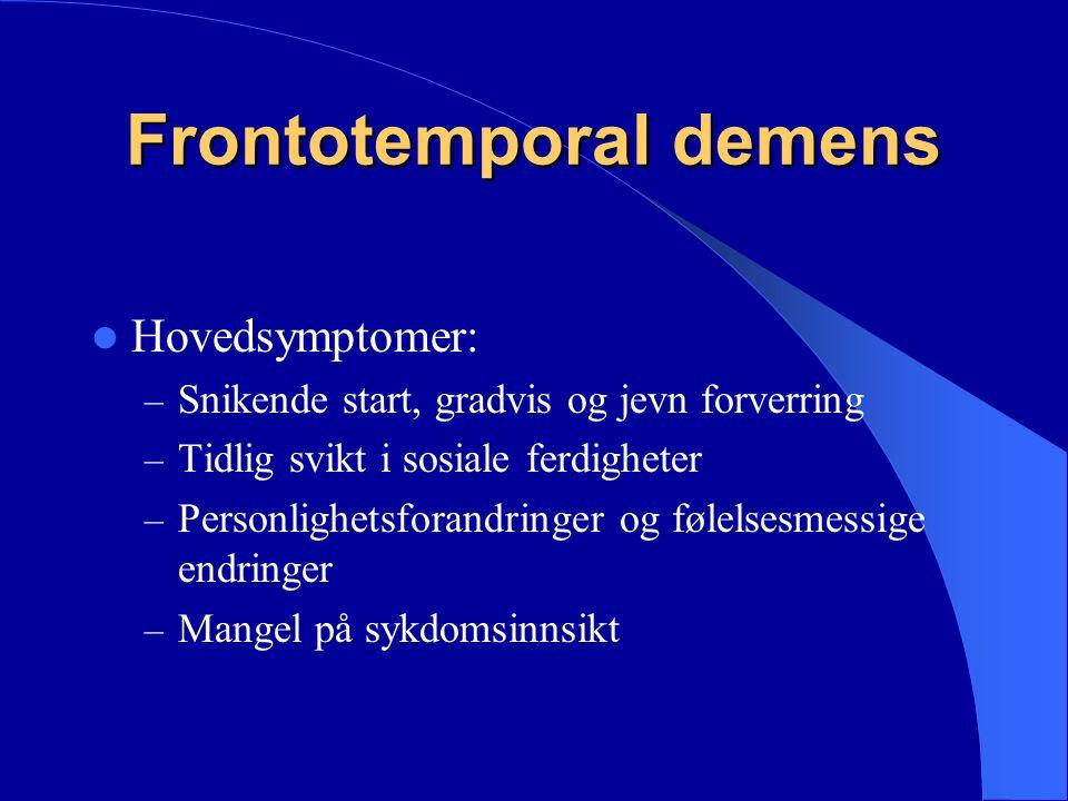 Frontotemporal demens Hovedsymptomer: – Snikende start, gradvis og jevn forverring – Tidlig svikt i sosiale ferdigheter – Personlighetsforandringer og følelsesmessige endringer – Mangel på sykdomsinnsikt