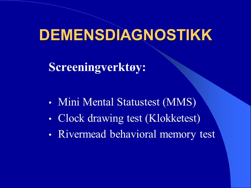DEMENSDIAGNOSTIKK Screeningverktøy: Mini Mental Statustest (MMS) Clock drawing test (Klokketest) Rivermead behavioral memory test