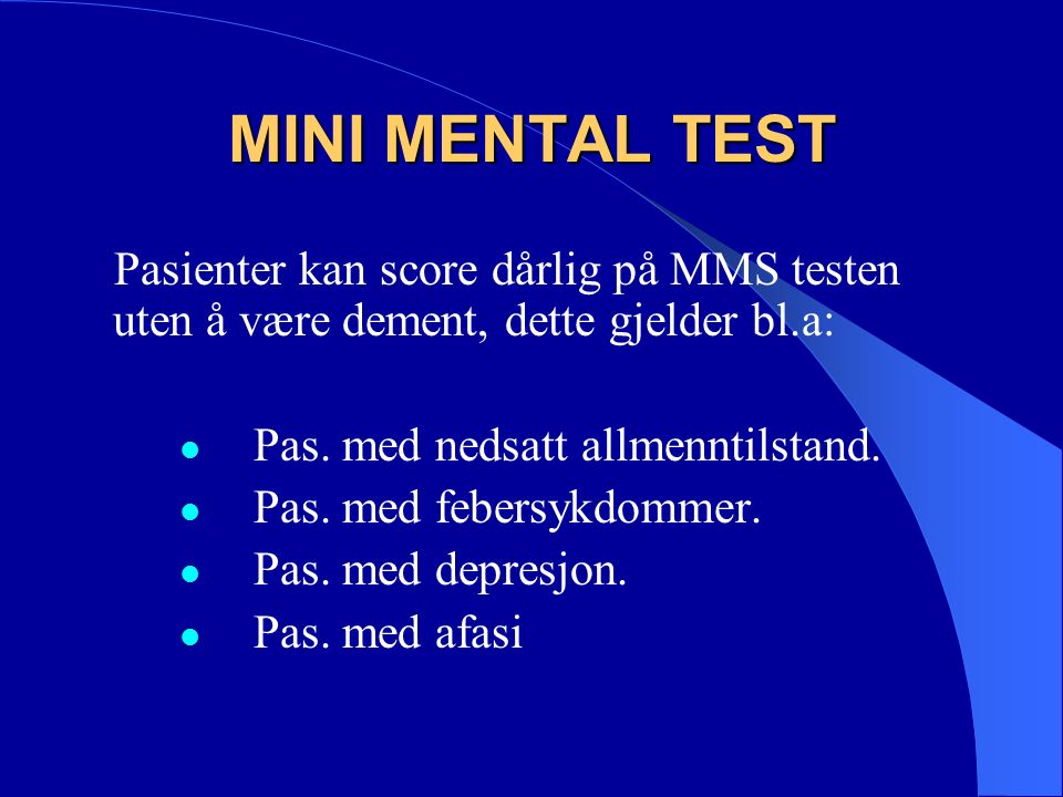 MINI MENTAL TEST Pasienter kan score dårlig på MMS testen uten å være dement, dette gjelder bl.a: Pas.
