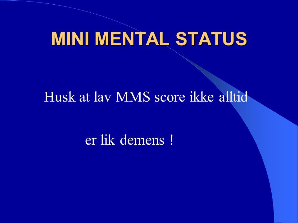 MINI MENTAL STATUS Husk at lav MMS score ikke alltid er lik demens !