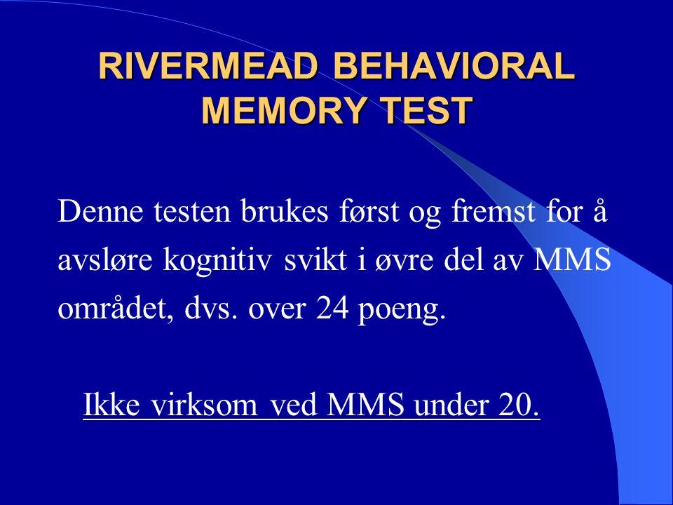 RIVERMEAD BEHAVIORAL MEMORY TEST Denne testen brukes først og fremst for å avsløre kognitiv svikt i øvre del av MMS området, dvs.