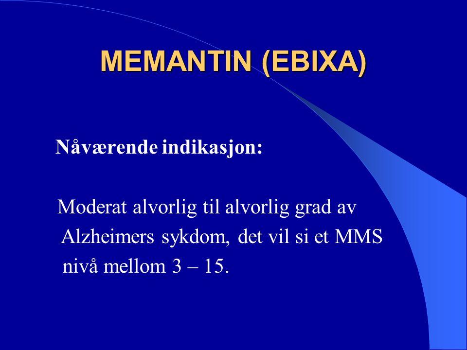 MEMANTIN (EBIXA) Nåværende indikasjon: Moderat alvorlig til alvorlig grad av Alzheimers sykdom, det vil si et MMS nivå mellom 3 – 15.