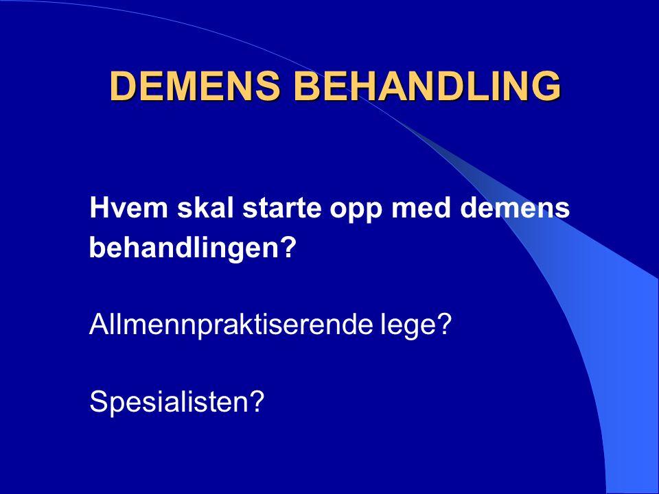 DEMENS BEHANDLING DEMENS BEHANDLING Hvem skal starte opp med demens behandlingen.