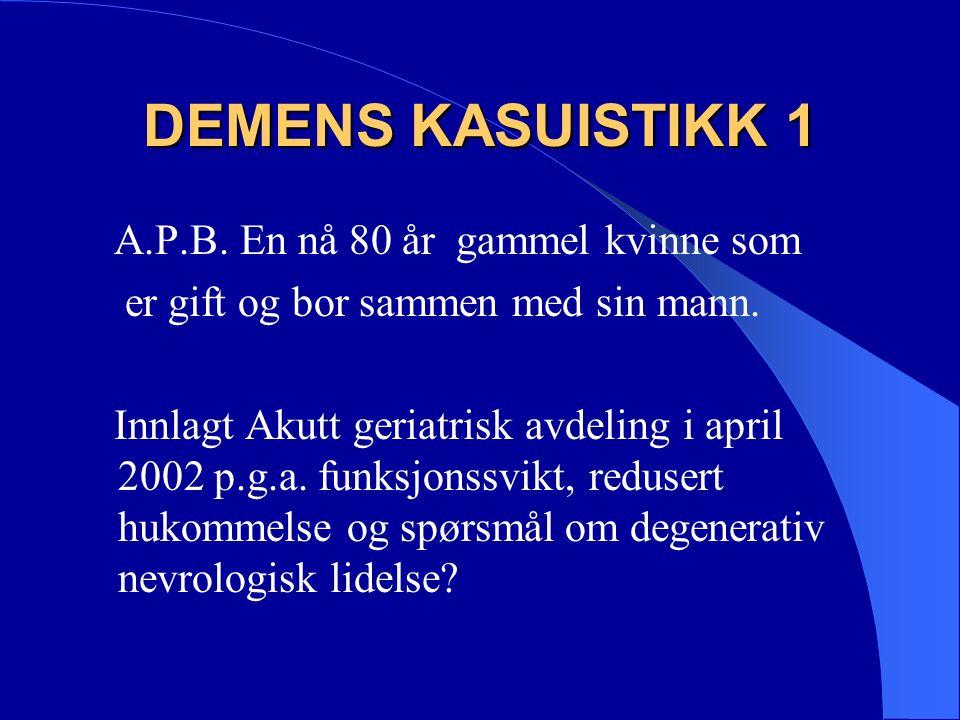 DEMENS KASUISTIKK 1 A.P.B. En nå 80 år gammel kvinne som er gift og bor sammen med sin mann.