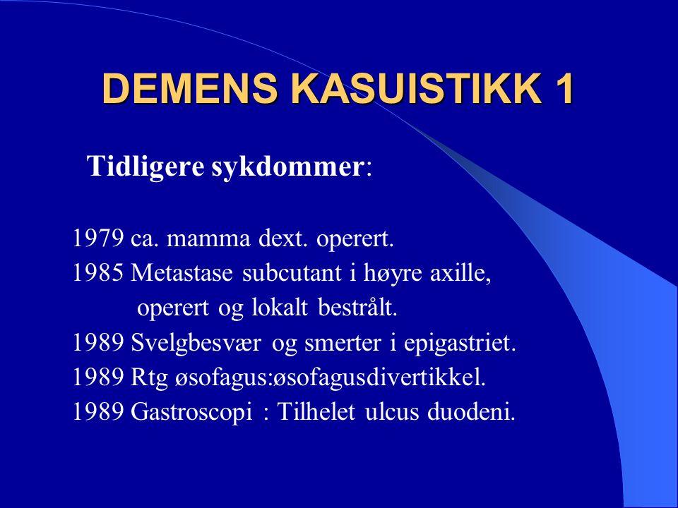 DEMENS KASUISTIKK 1 Tidligere sykdommer: 1979 ca. mamma dext.