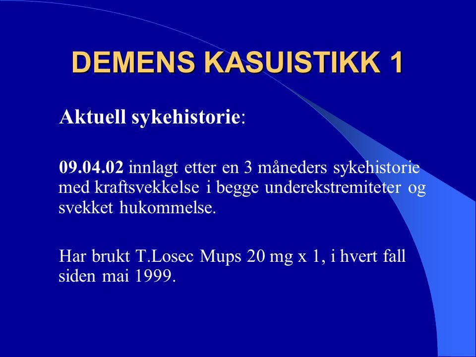 DEMENS KASUISTIKK 1 Aktuell sykehistorie: 09.04.02 innlagt etter en 3 måneders sykehistorie med kraftsvekkelse i begge underekstremiteter og svekket hukommelse.