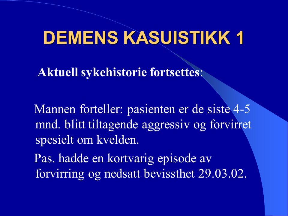 DEMENS KASUISTIKK 1 Aktuell sykehistorie fortsettes: Mannen forteller: pasienten er de siste 4-5 mnd.
