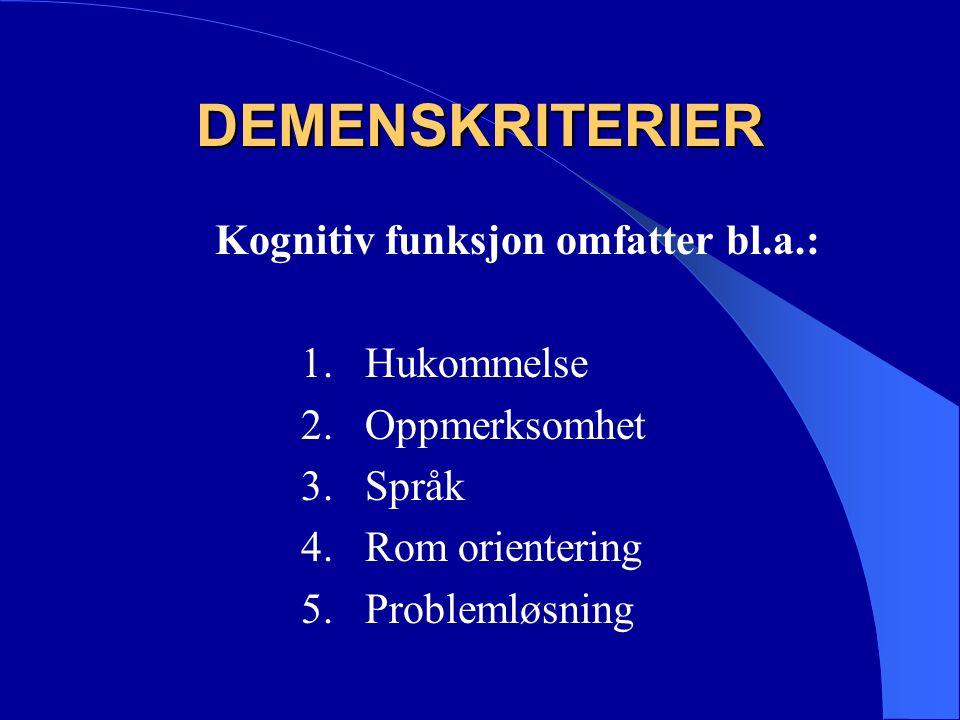 DEMENSKRITERIER Kognitiv funksjon omfatter bl.a.: 1.