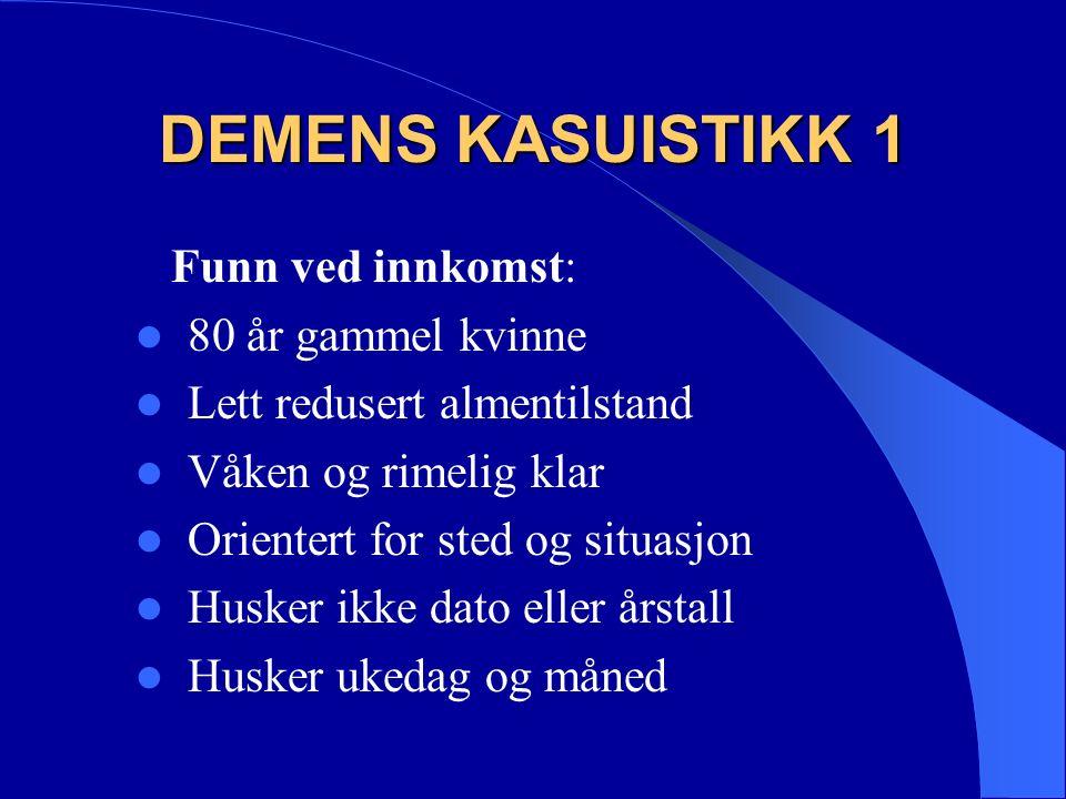 DEMENS KASUISTIKK 1 Funn ved innkomst: Blodtrykk: hø.arm 108/103, ve.arm: 190/110 Cor/pulm: normale forhold.