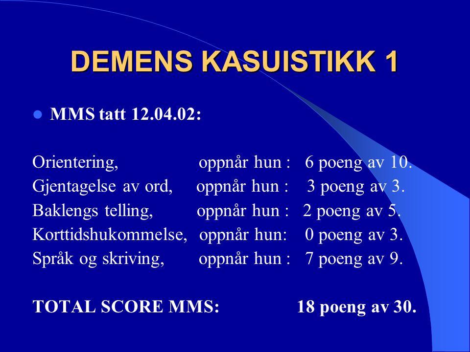 DEMENS KASUISTIKK 1 MMS tatt 12.04.02: Orientering, oppnår hun : 6 poeng av 10.