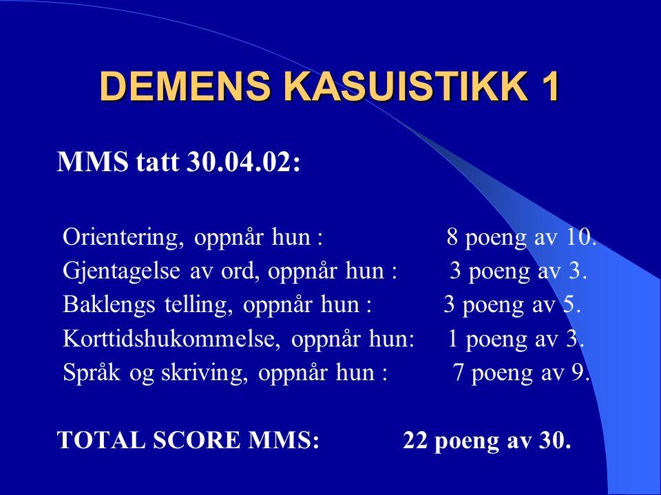 DEMENS KASUISTIKK 1 MMS tatt 30.04.02: Orientering, oppnår hun : 8 poeng av 10.