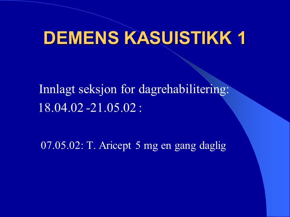 DEMENS KASUISTIKK 1 Innlagt seksjon for dagrehabilitering: 18.04.02 -21.05.02 : 07.05.02: T.