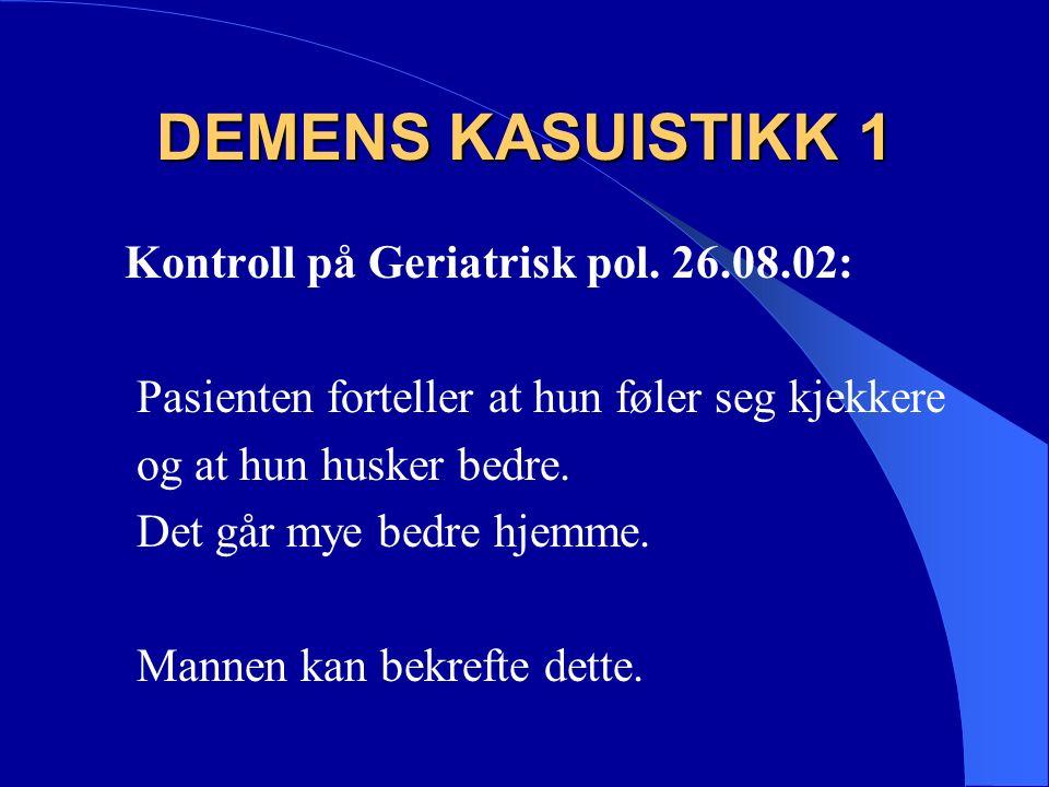 DEMENS KASUISTIKK 1 MMS tatt på geriatrisk pol.26.08.02: Orientering, oppnår hun : 10 poeng av 10.