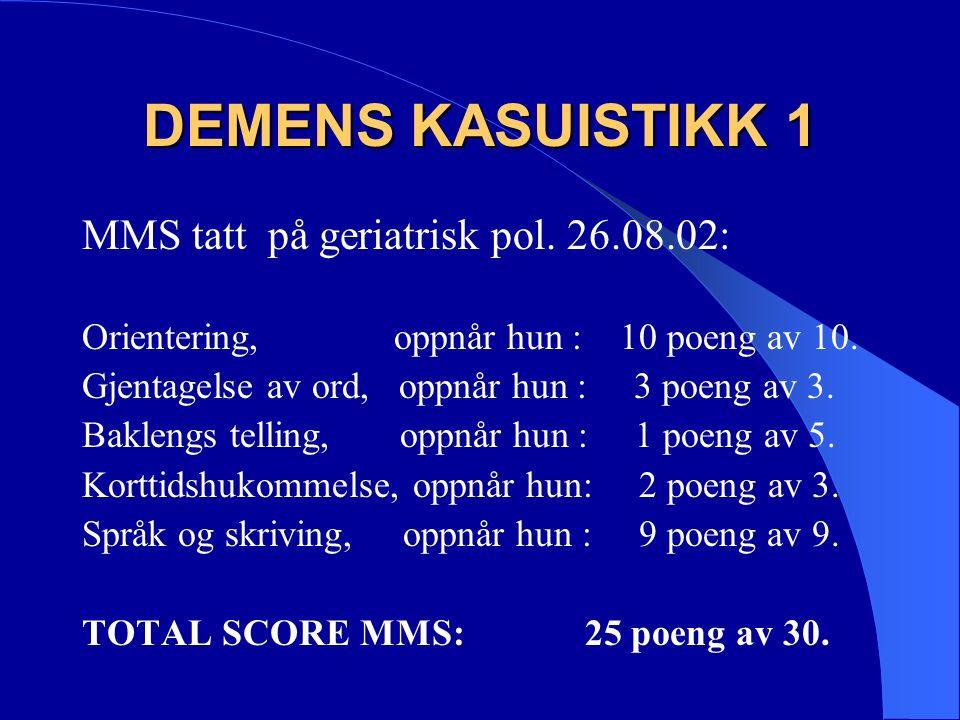 DEMENS KASUISTIKK 1 MMS tatt på geriatrisk pol. 26.08.02: Orientering, oppnår hun : 10 poeng av 10.
