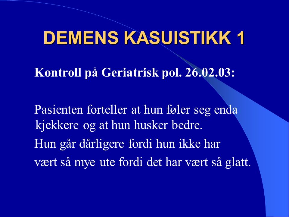 DEMENS KASUISTIKK 1 MMS tatt på geriatrisk pol.26.02.03: Orientering, oppnår hun : 10 poeng av 10.