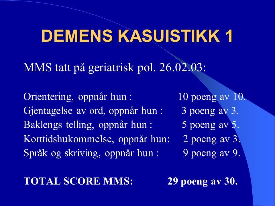 DEMENS KASUISTIKK 1 MMS tatt på geriatrisk pol. 26.02.03: Orientering, oppnår hun : 10 poeng av 10.