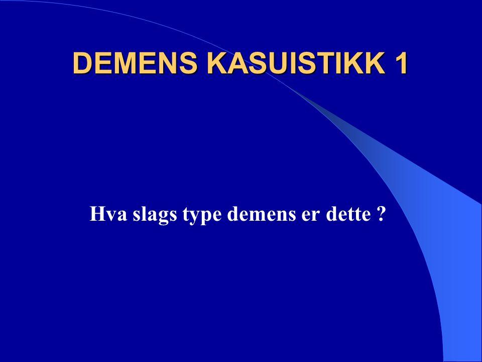 DEMENS KASUISTIKK 1 Hva slags type demens er dette