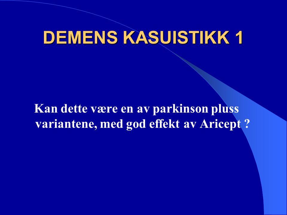 DEMENS KASUISTIKK 1 Kan dette være en av parkinson pluss variantene, med god effekt av Aricept