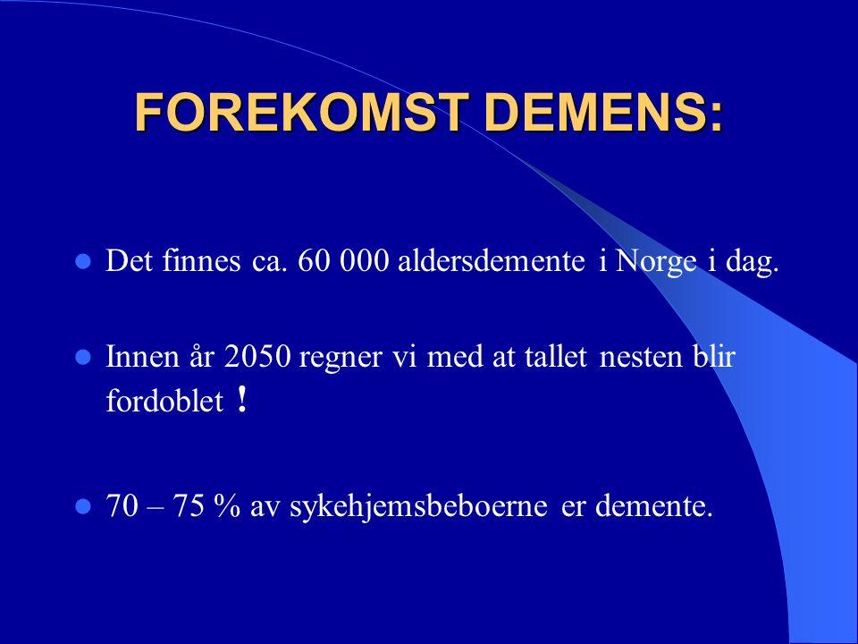 FOREKOMST DEMENS I Norge lider ca 60.000 personer av demens Ca.