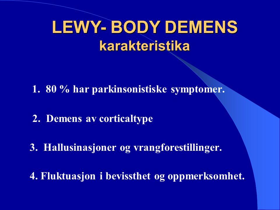 1. 80 % har parkinsonistiske symptomer. 2. Demens av corticaltype 3.